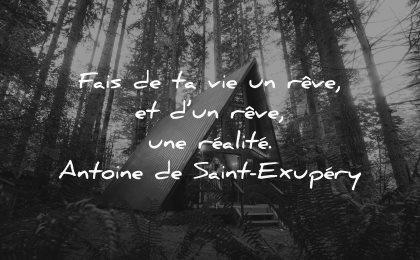 citations fais vie reve reve realite antoine de saint exupery wisdom foret