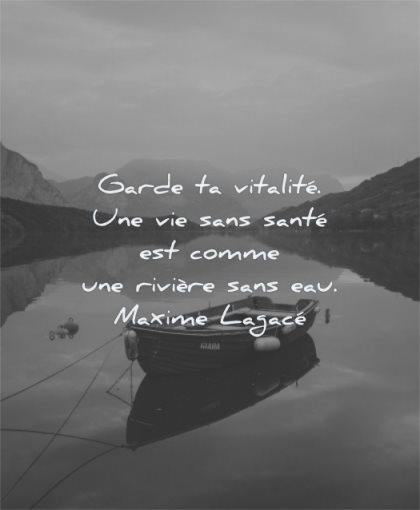 citations garde vitalite vie sans sante comme une riviere sans eau maxime lagace wisdom bateau eau lac nature