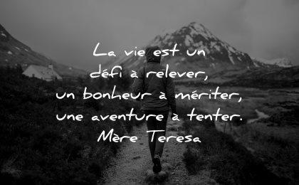 citations vie defi relever bonheur meriter aventure tenter mere teresa wisdom femme marche