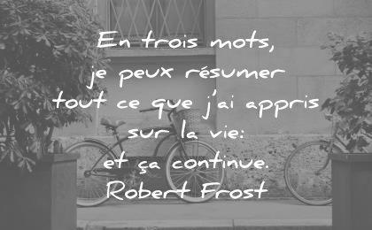 citations vie trois mots peux resumer tout que appris continue robert frost wisdom quotes
