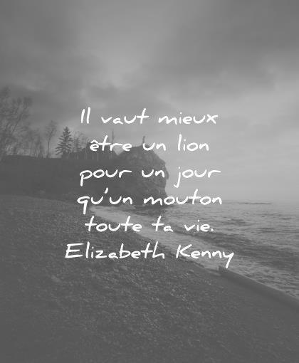 citations vie vaut mieux être lion pour jour mouton toute elizabeth kenny wisdom quotes