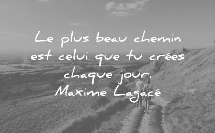 citations vie plus beau chemin celui crees chaque jour maxime lagace wisdom quotes