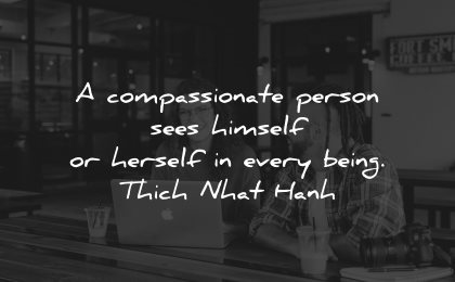 compassion quotes compassionate person himself being thich nhat hanh wisdom