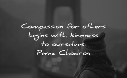 compassion quotes others begins kindness ourselves pema chodron wisdom