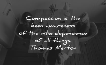 compassion quotes keen awareness interdependence things thomas merton wisdom