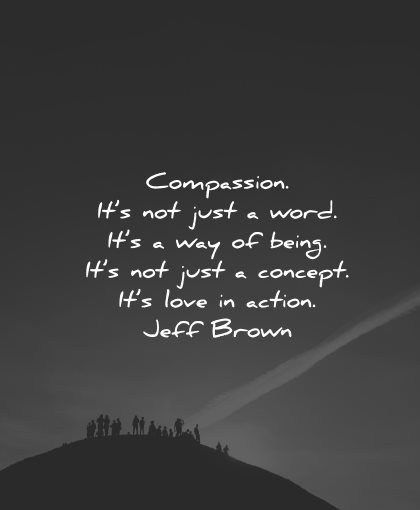 compassion quotes just word being concept love action jeff brown wisdom