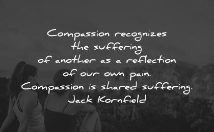 compassion quotes recognizes suffering another reflection pain jack kornfield wisdom