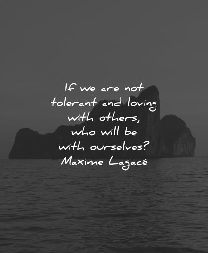 compassion quotes not tolerant loving others who will ourselves maxime lagace wisdom