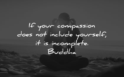 compassion quotes does not include yourself incomplete buddha wisdom