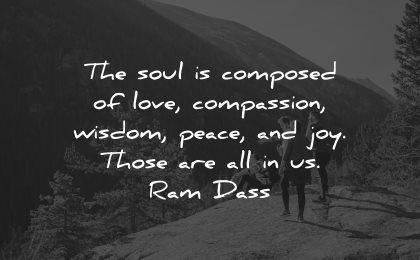 compassion quotes soul composed love wisdom peace joy ram dass wisdom
