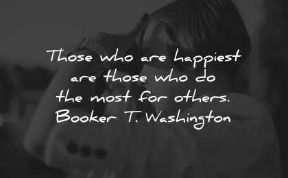 compassion quotes happiest those most others booker washington wisdom