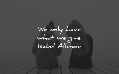 compassion quotes only have what give isabel allende wisdom