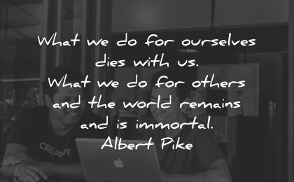 compassion quotes ourselves dies for others world remains immortal albert pike wisdom