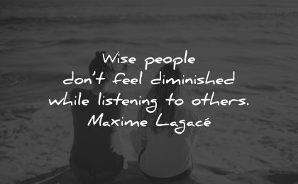 compassion quotes wise people dont feel diminished while listening maxime lagace wisdom