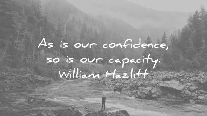 confidence quotes our our capacity william hazlitt wisdom