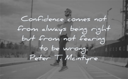 confidence quotes comes from always being right from fearing wrong peter t mcintyre wisdom man jumping street