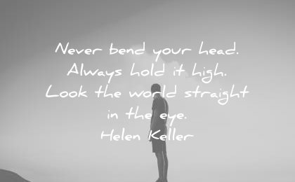 confidence quotes never bend your head always hold high look the world straight eye helen keller wisdom