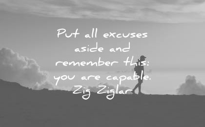 confidence quotes put all excuses aside remember this you are capable zig ziglar wisdom