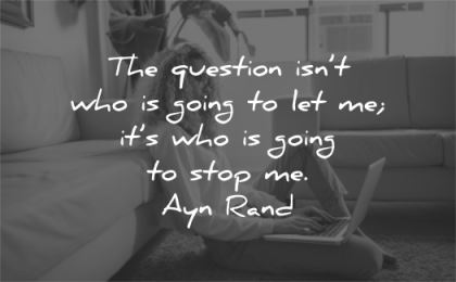 confidence quotes the question is not who is going let its who going stop ayn rand wisdom woman working laptop