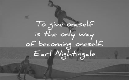confidence quotes give oneself only way becoming earl nightingale wisdom man skateboard