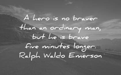 courage quotes hero braver than ordinary brave five minutes longer ralph waldo emerson wisdom