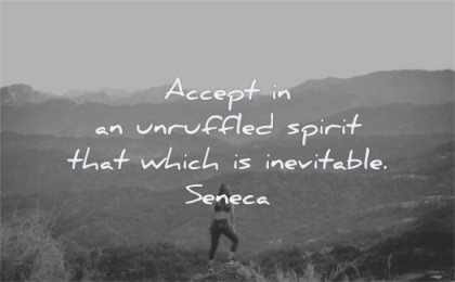 courage quotes accept unruffled spirit that which inevitable seneca wisdom mountain nature