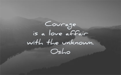 courage quotes love affaire with unknown osho wisdom water nature landscape river beautiful