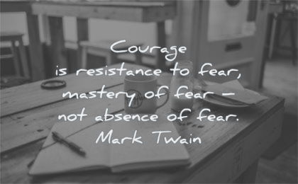 courage quotes resistance fear mastery absence mark twain wisdom writing paper