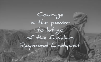 courage quotes power let go familiar raymond lindquist wisdom woman nature mountain