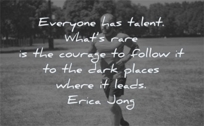 courage quotes everyone talent what rare follow dark places where leads wisdom man running