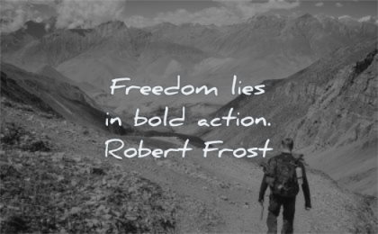 courage quotes freedom lies bold action robert frost wisdom man hiking nature