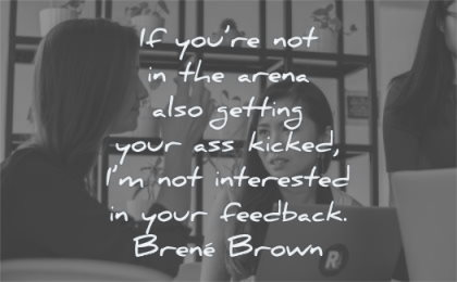 courage quotes arena getting your ass kicked interested feedback brene brown wisdom woman listening