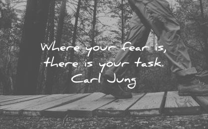 courage quotes where your fear there task carl jung wisdom