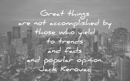 creativity quotes great things accomplished those who yield trends fads popular opinions jack kerouac wisdom