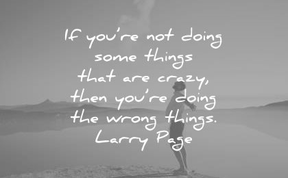 creativity quotes doing some things that crazy you doing wrong things larry page wisdom