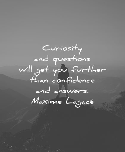 curiosity quotes questions further confidence answers maxime lagace wisdom nature