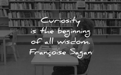 curiosity quotes beginning wisdom francoise sagan