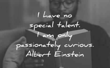 curiosity quotes have special talent passionately curious albert einstein wisdom