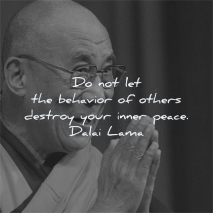 dalai lama quotes behavior others destroy your inner peace wisdom smile