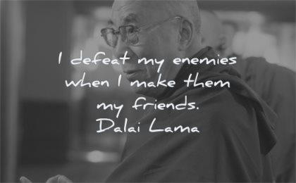 dalai lama quotes defeat enemies when make them friends wisdom