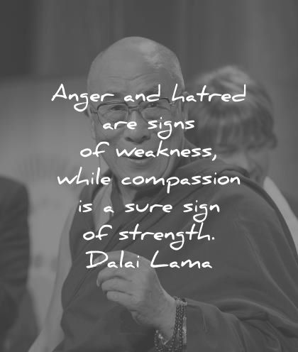 dalai lama quotes tenzin gyatso anger hatred signs weakness while compassion sure strength wisdom