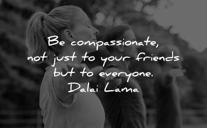 dalai lama quotes tenzin gyatso compassionate your friends everyone wisdom
