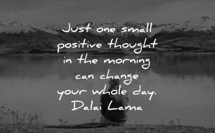 dalai lama quotes tenzin gyatso small thought morning change whole day wisdom man sitting nature