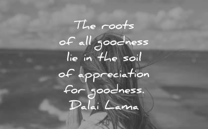 dalai lama quotes tenzin gyatso roots goodness soil appreciation goodness wisdom woman