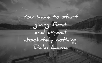 dalai lama quotes tenzin gyatso have start giving first expect absoluterly nothing wisdom man nature standing lake water