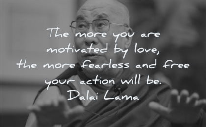 dalai lama quotes more motivated love fearless free your action will wisdom