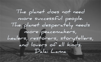 dalai lama quotes planet does not need successful people needs peacemakes healers restorers storytellers wisdom beach sitting friends