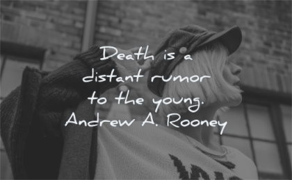 death quotes distant rumour young andrew rooney wisdom woman