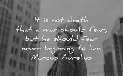 death quotes man should fear should never beginning live marcus aurelius wisdom woman looking