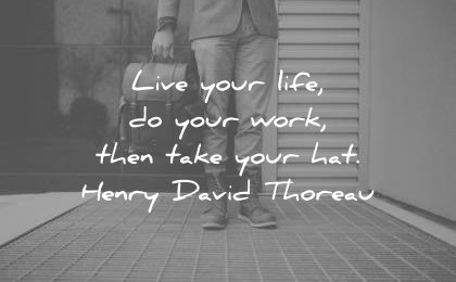 death quotes live your life work then take hat henry david thoreau wisdom
